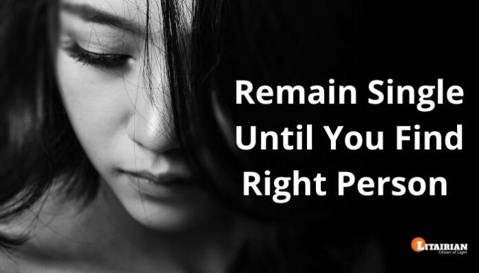 Remain Single Until You Find Right Person Who Puts Effort Into Loving You