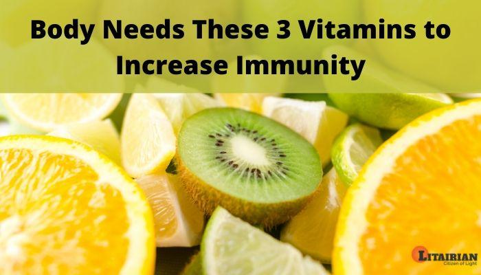 Body Needs These 3 Vitamins to Increase Immunity