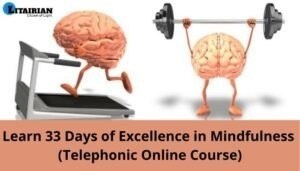 Learn 33 Days of Excellence in Mindfulness Telephonic Online Course